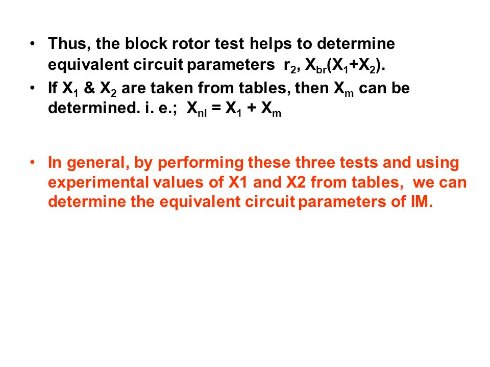 Thus, the block rotor test helps to determine equivalent circuit parameters r2, Xbr(X1+X2).