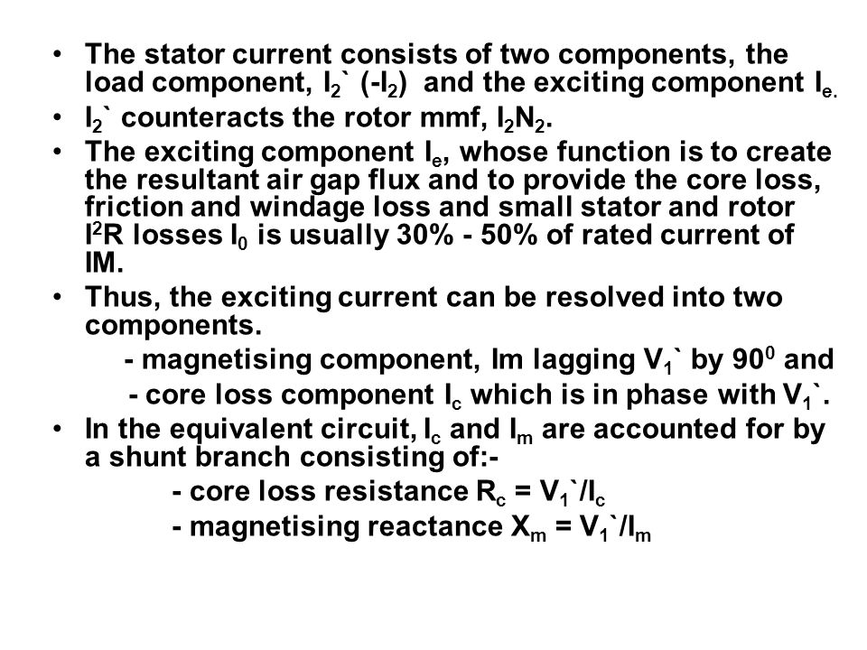The stator current consists of two components, the load component, I2` (-I2) and the exciting component Ie.