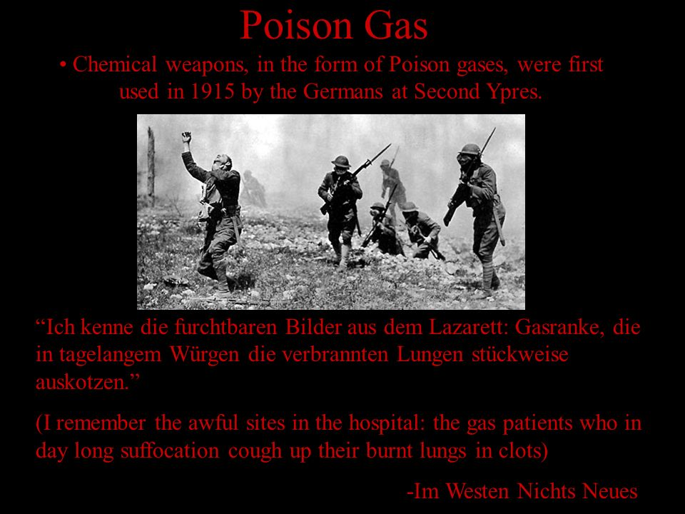 Poison Gas Chemical weapons, in the form of Poison gases, were first used in 1915 by the Germans at Second Ypres.