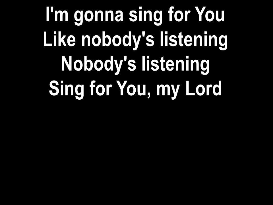 Like nobody s listening