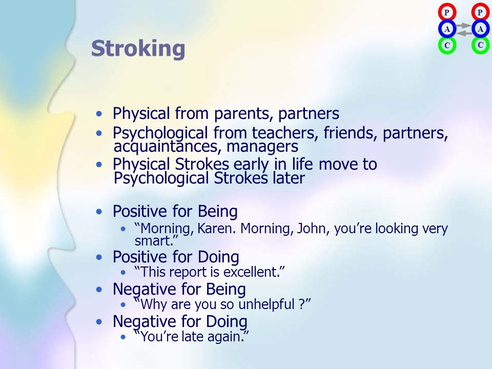 Stroking • Physical from parents, partners