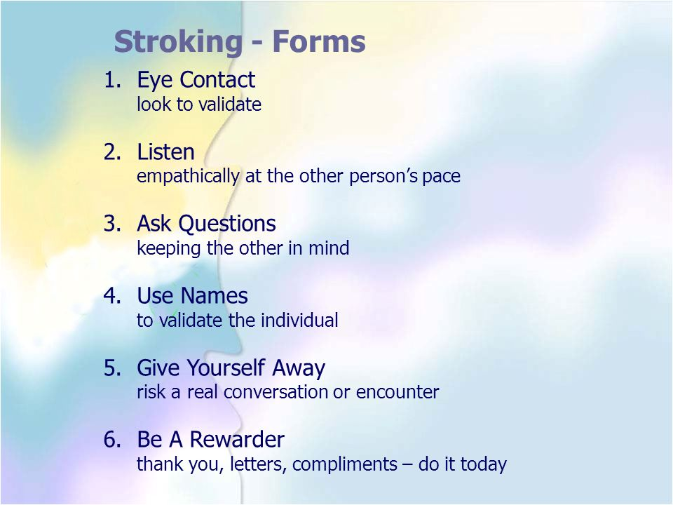 Stroking - Forms Eye Contact Listen Ask Questions Use Names