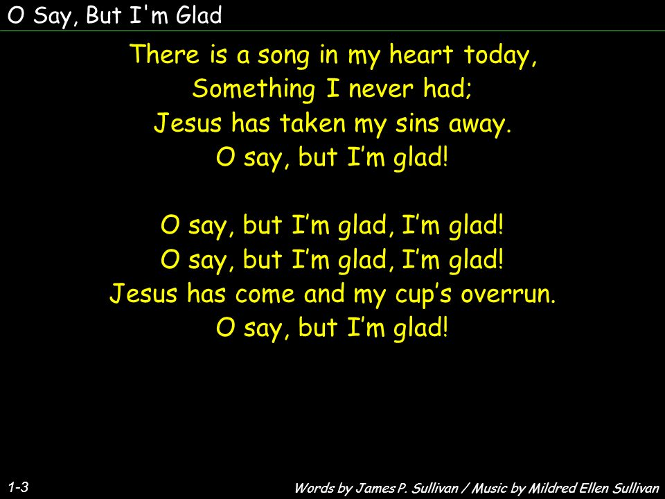 There is a song in my heart today, Something I never had;
