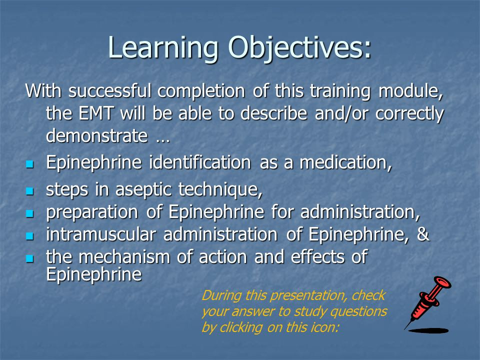 Learning Objectives: With successful completion of this training module, the EMT will be able to describe and/or correctly demonstrate …