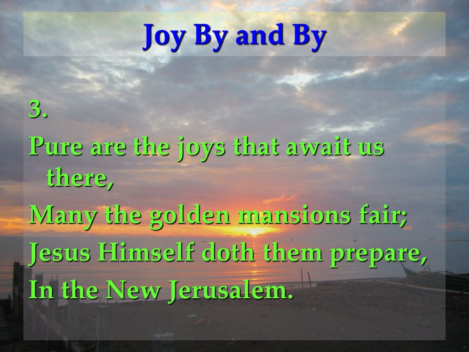 Joy By and By 3. Pure are the joys that await us there,
