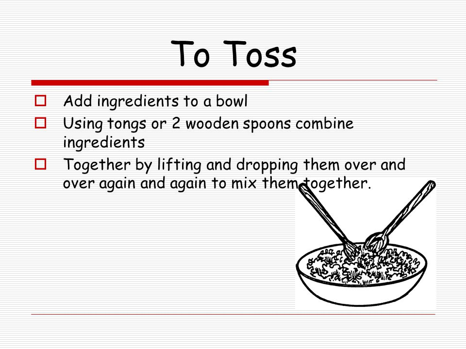 To Toss Add ingredients to a bowl