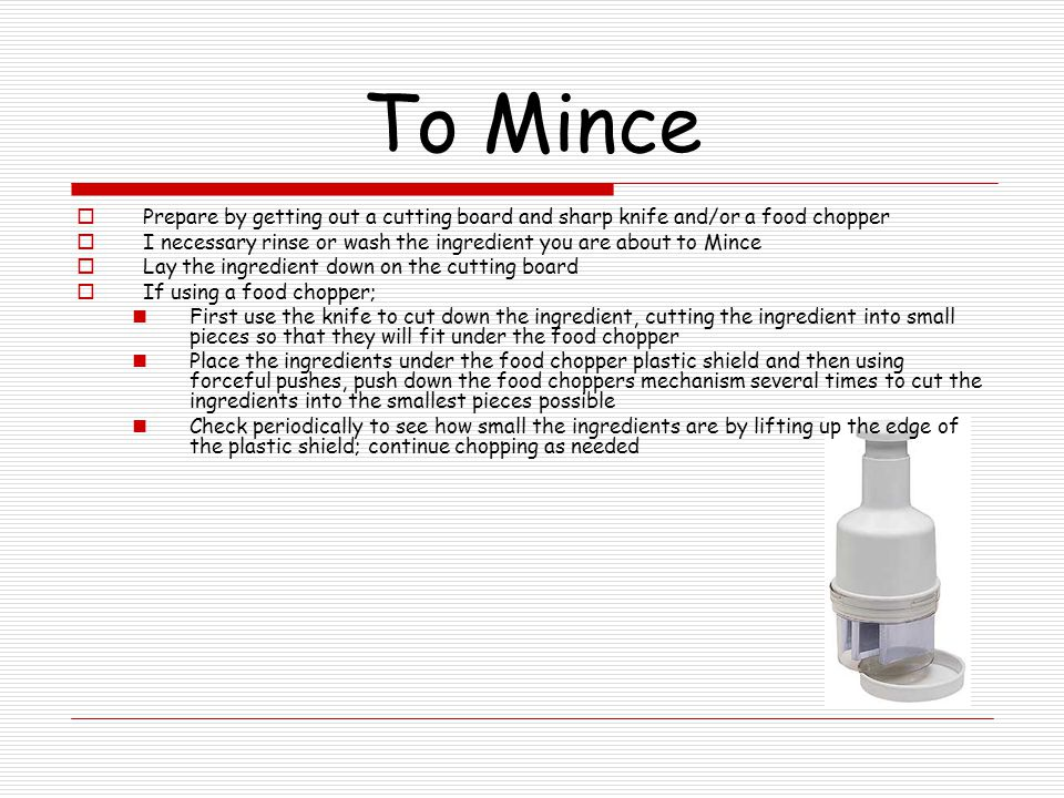 To Mince Prepare by getting out a cutting board and sharp knife and/or a food chopper.