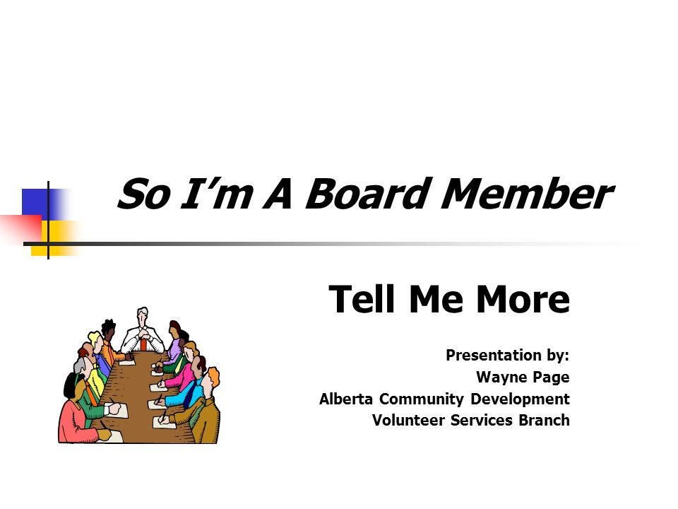 So I'm A Board Member Tell Me More Presentation by: Wayne Page