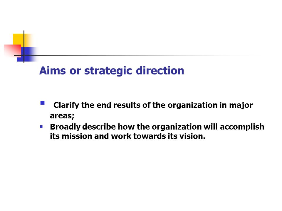 Clarify the end results of the organization in major areas;