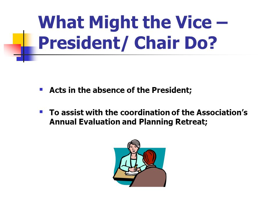 What Might the Vice –President/ Chair Do