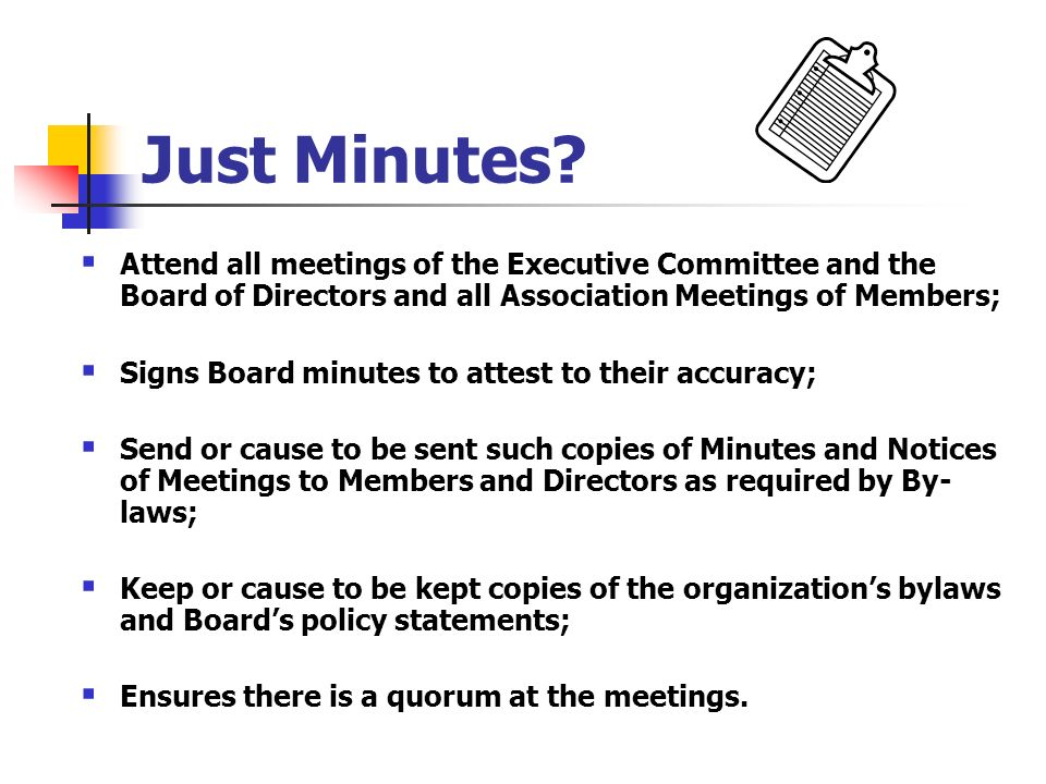 Just Minutes Attend all meetings of the Executive Committee and the Board of Directors and all Association Meetings of Members;