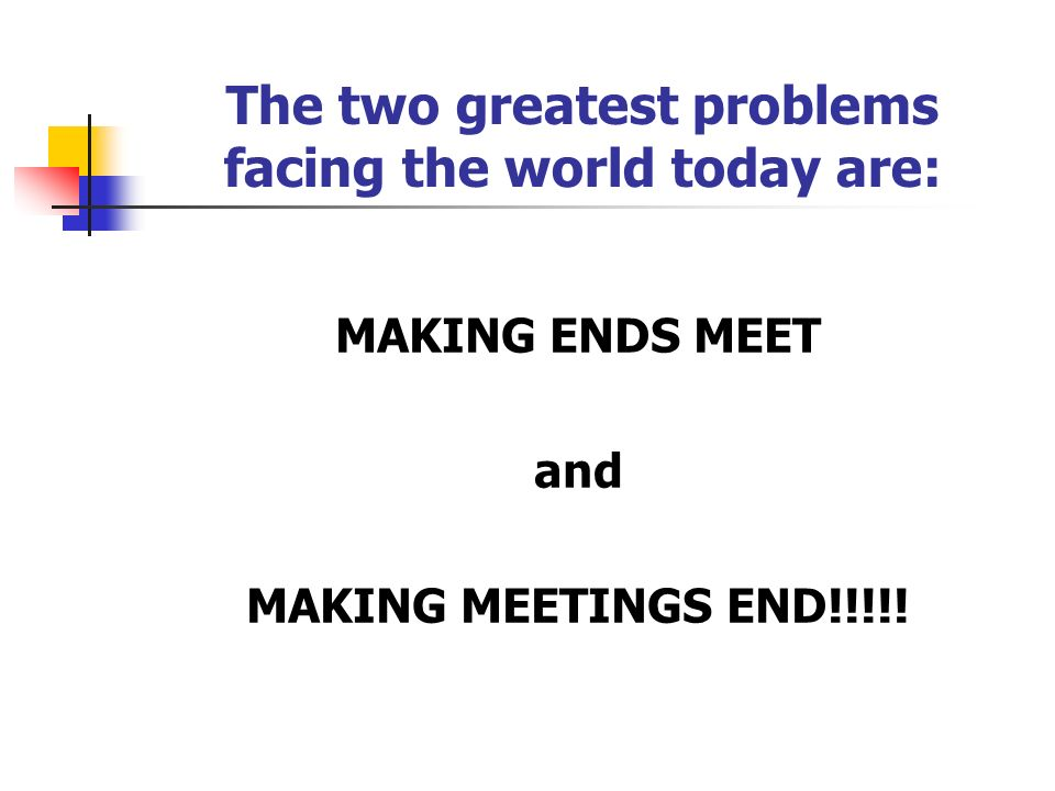 The two greatest problems facing the world today are: