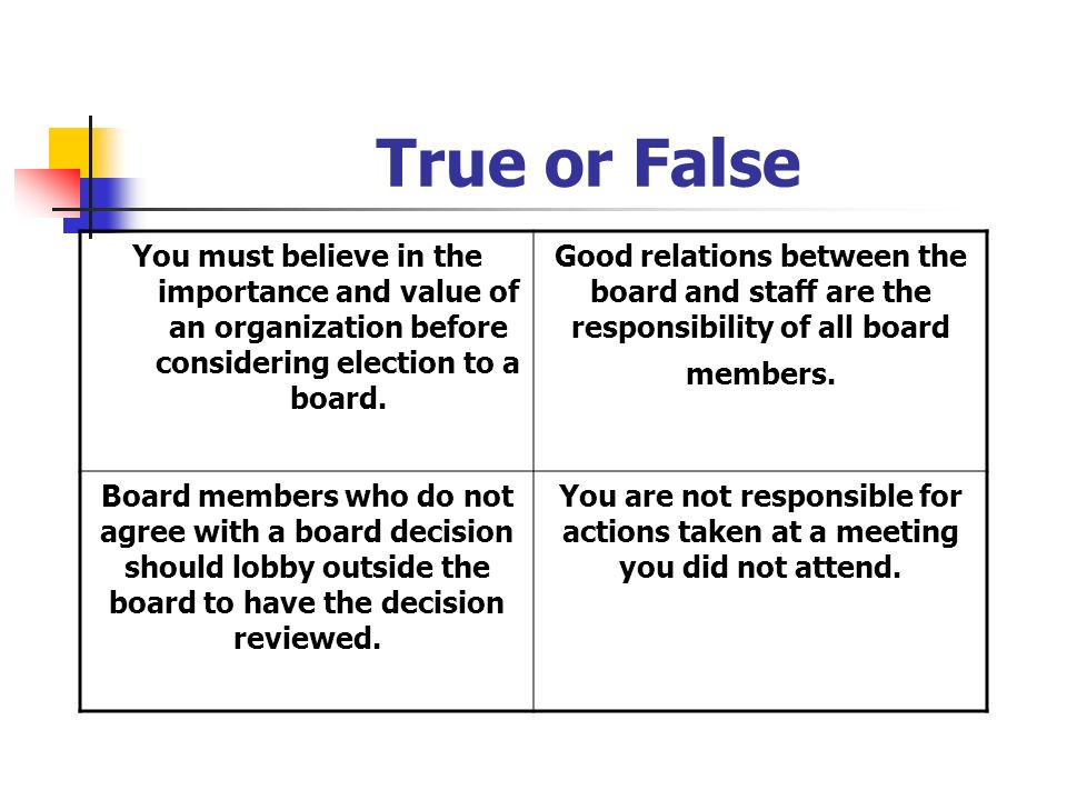 True or FalseYou must believe in the importance and value of an organization before considering election to a board.