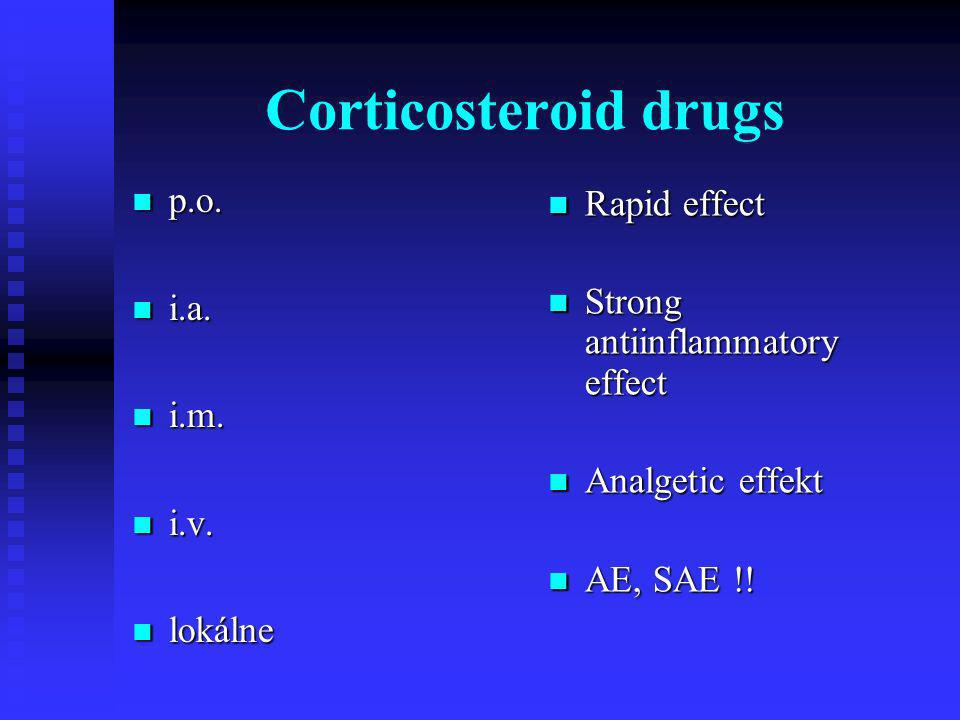 Corticosteroid drugs p.o. Rapid effect i.a.