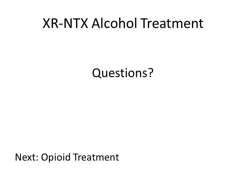 XR-NTX Alcohol Treatment