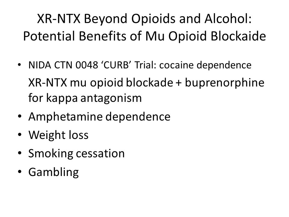 XR-NTX Beyond Opioids and Alcohol: Potential Benefits of Mu Opioid Blockaide
