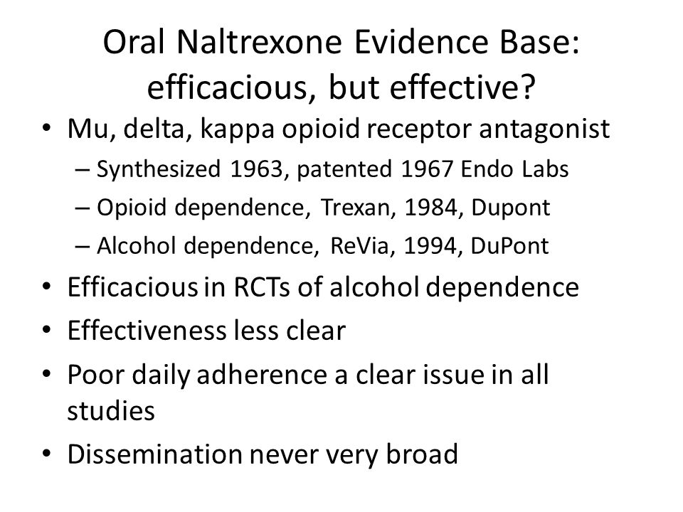 Oral Naltrexone Evidence Base: efficacious, but effective