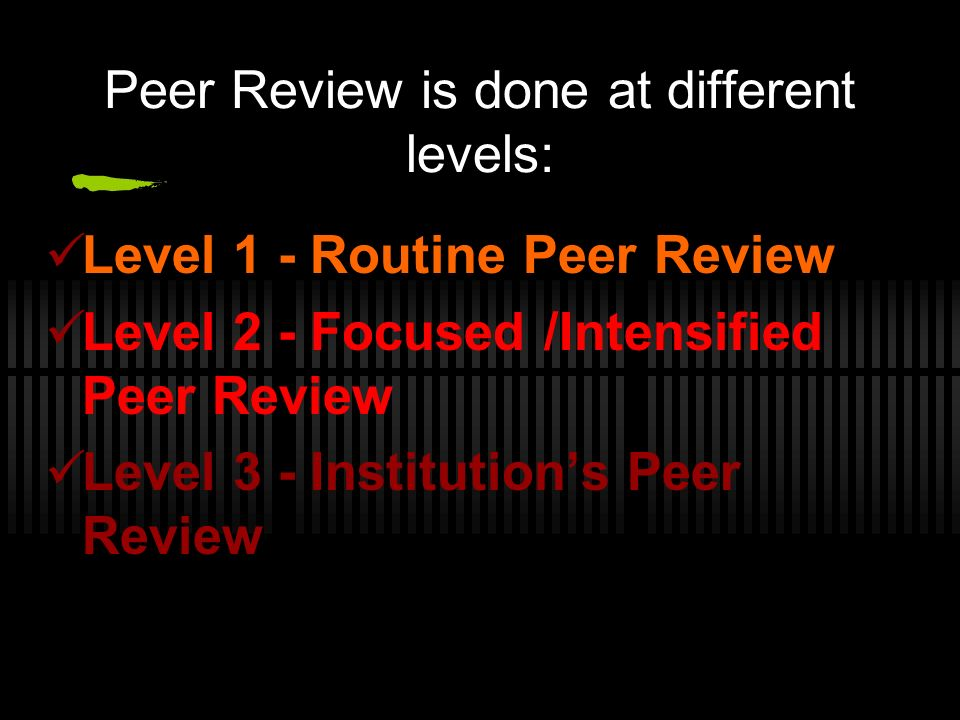 Peer Review is done at different levels: