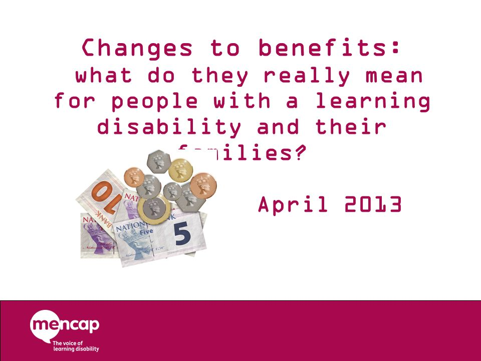 Changes to benefits: what do they really mean for people with a learning disability and their families