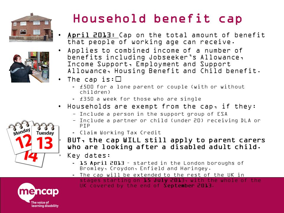 Household benefit cap April 2013: Cap on the total amount of benefit that people of working age can receive.