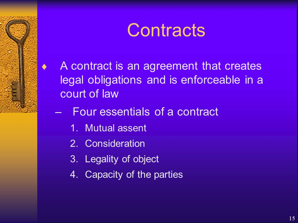 Contracts A contract is an agreement that creates legal obligations and is enforceable in a court of law.