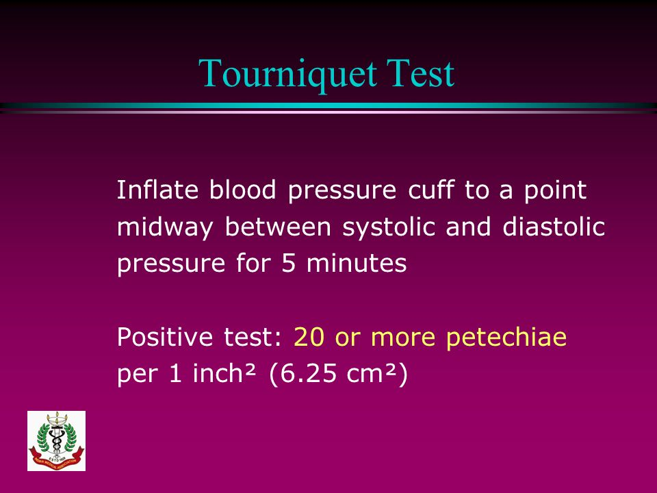 Tourniquet Test Inflate blood pressure cuff to a point