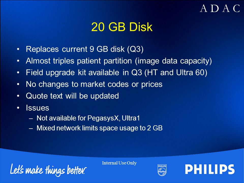 20 GB Disk Replaces current 9 GB disk (Q3)