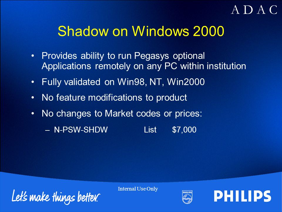 Shadow on Windows 2000 Provides ability to run Pegasys optional Applications remotely on any PC within institution.