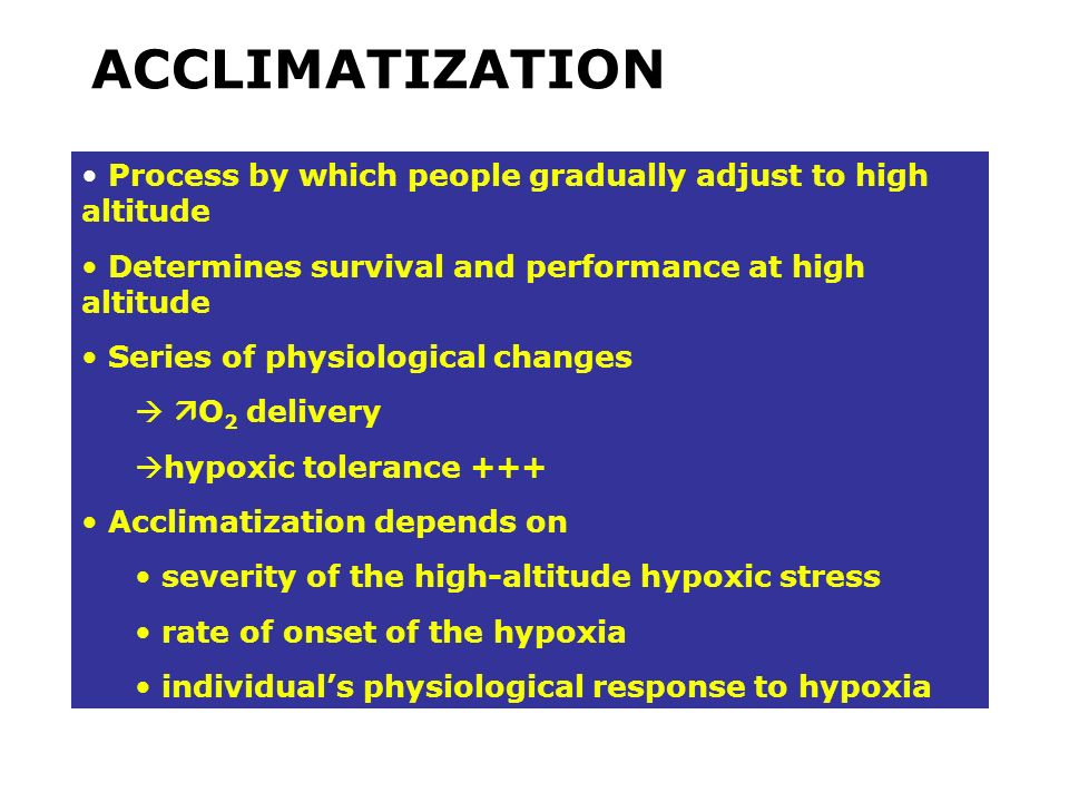 ACCLIMATIZATION Process by which people gradually adjust to high altitude. Determines survival and performance at high altitude.