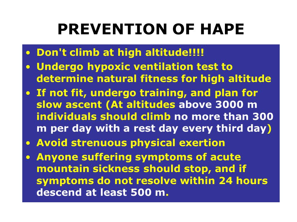 PREVENTION OF HAPE Don t climb at high altitude!!!!