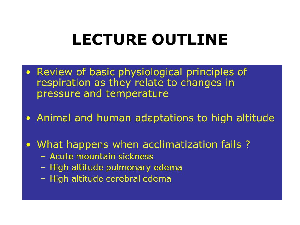 LECTURE OUTLINE Review of basic physiological principles of respiration as they relate to changes in pressure and temperature.
