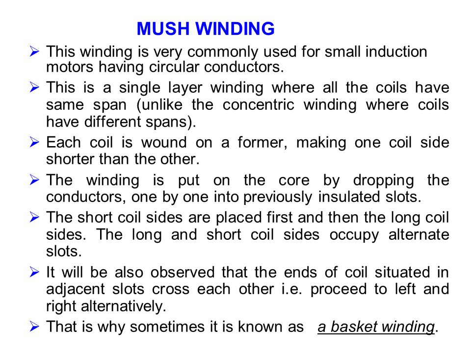 MUSH WINDING This winding is very commonly used for small induction motors having circular conductors.
