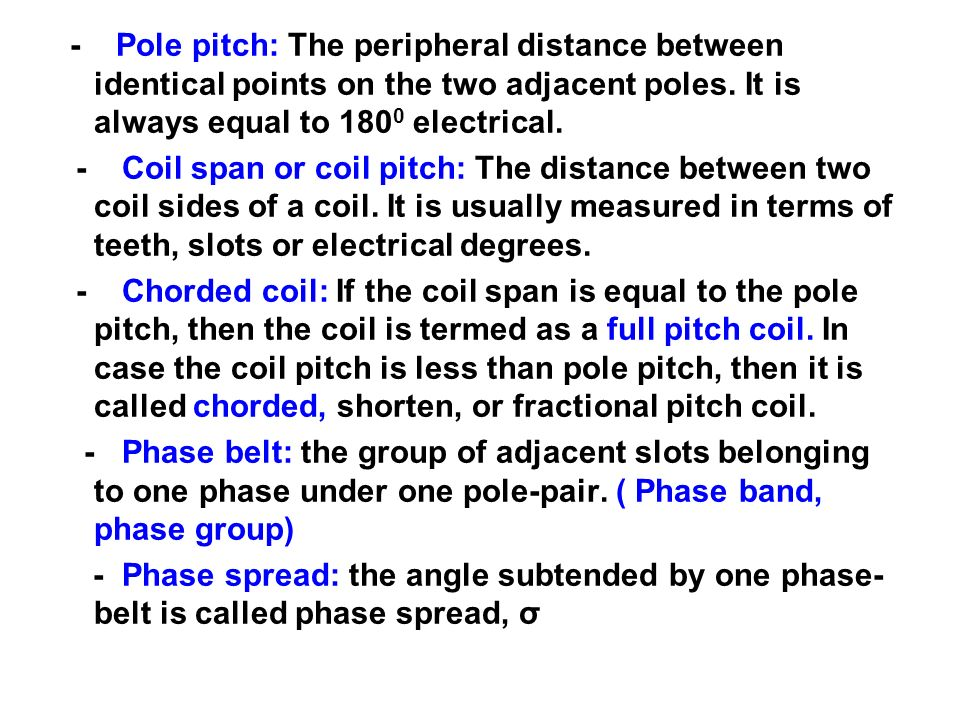 - Pole pitch: The peripheral distance between identical points on the two adjacent poles. It is always equal to 1800 electrical.