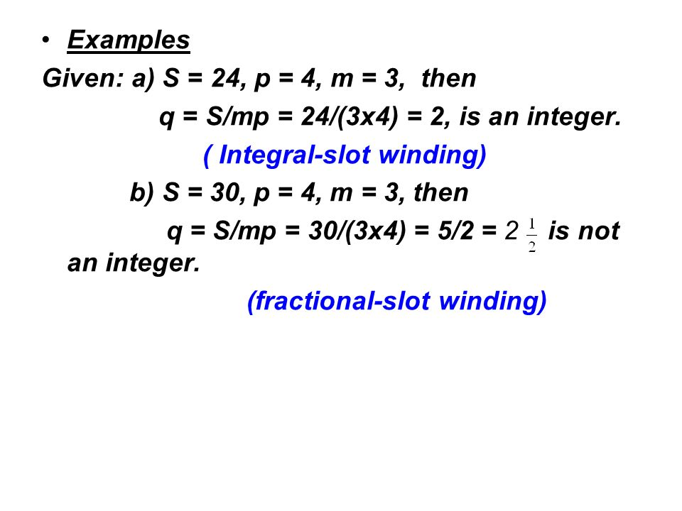 Examples Given: a) S = 24, p = 4, m = 3, then. q = S/mp = 24/(3x4) = 2, is an integer. ( Integral-slot winding)