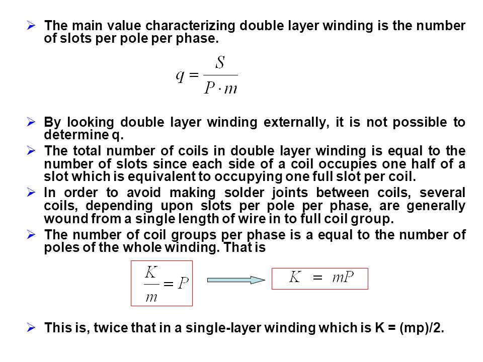 The main value characterizing double layer winding is the number of slots per pole per phase.