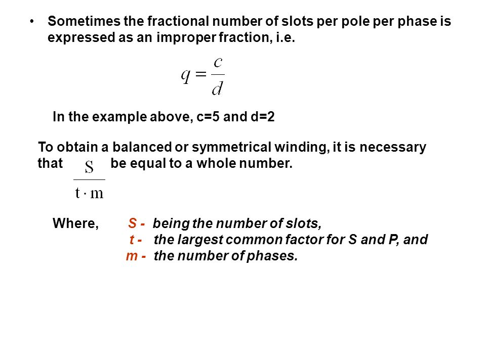 Sometimes the fractional number of slots per pole per phase is expressed as an improper fraction, i.e.