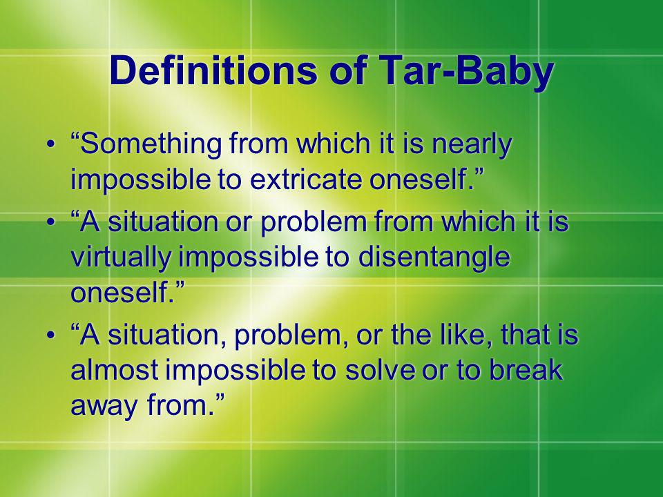 Definitions of Tar-Baby