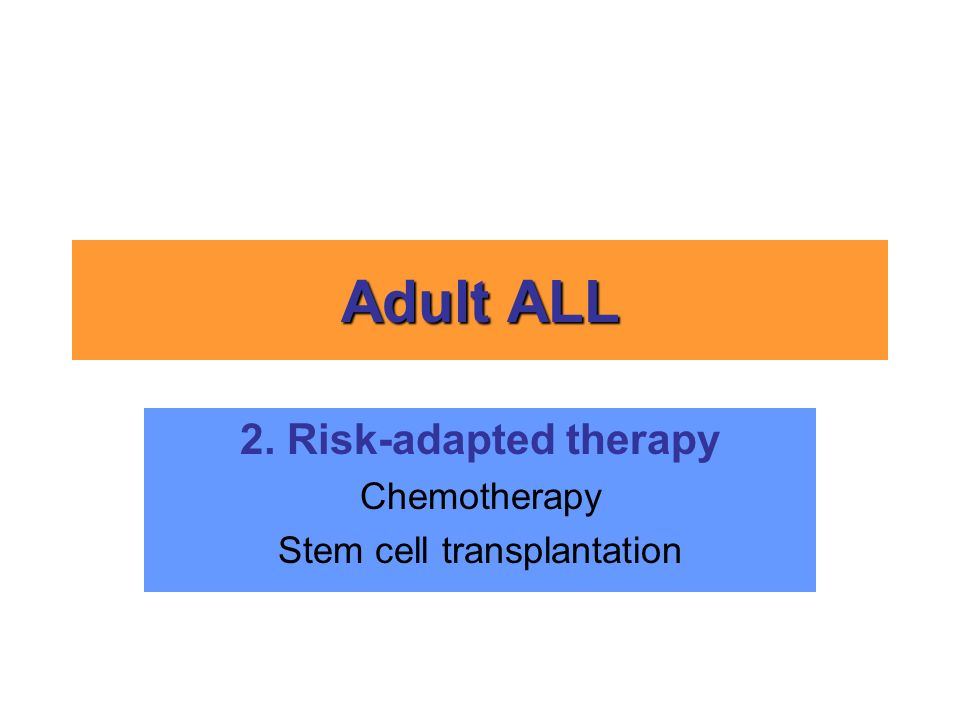 2. Risk-adapted therapy Chemotherapy Stem cell transplantation