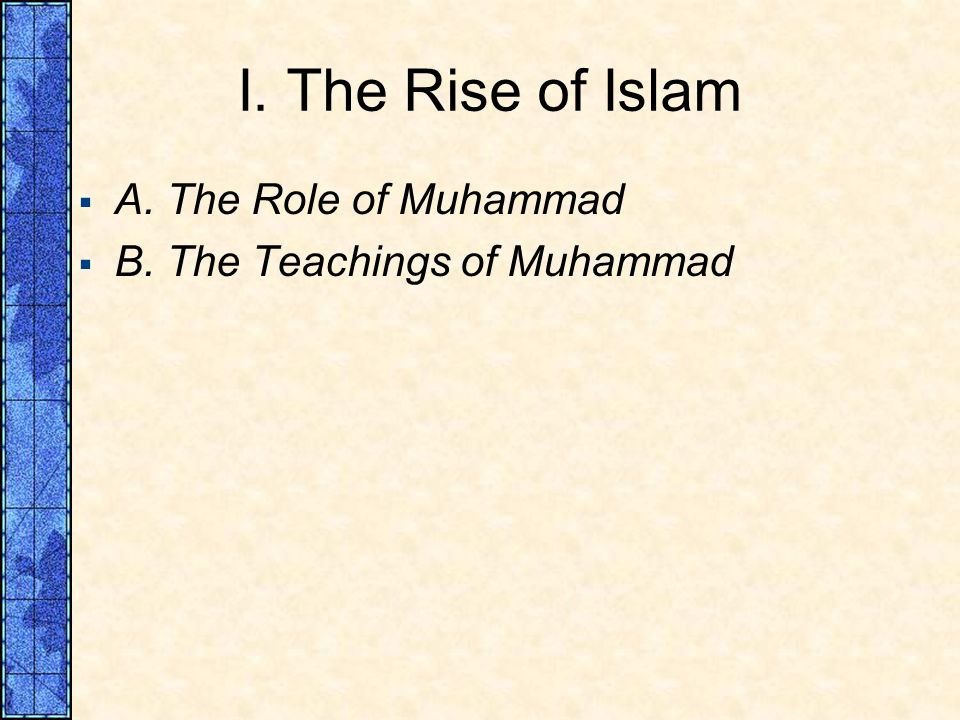 I. The Rise of Islam A. The Role of Muhammad