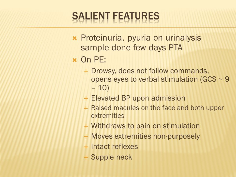 Salient Features Proteinuria, pyuria on urinalysis sample done few days PTA. On PE: