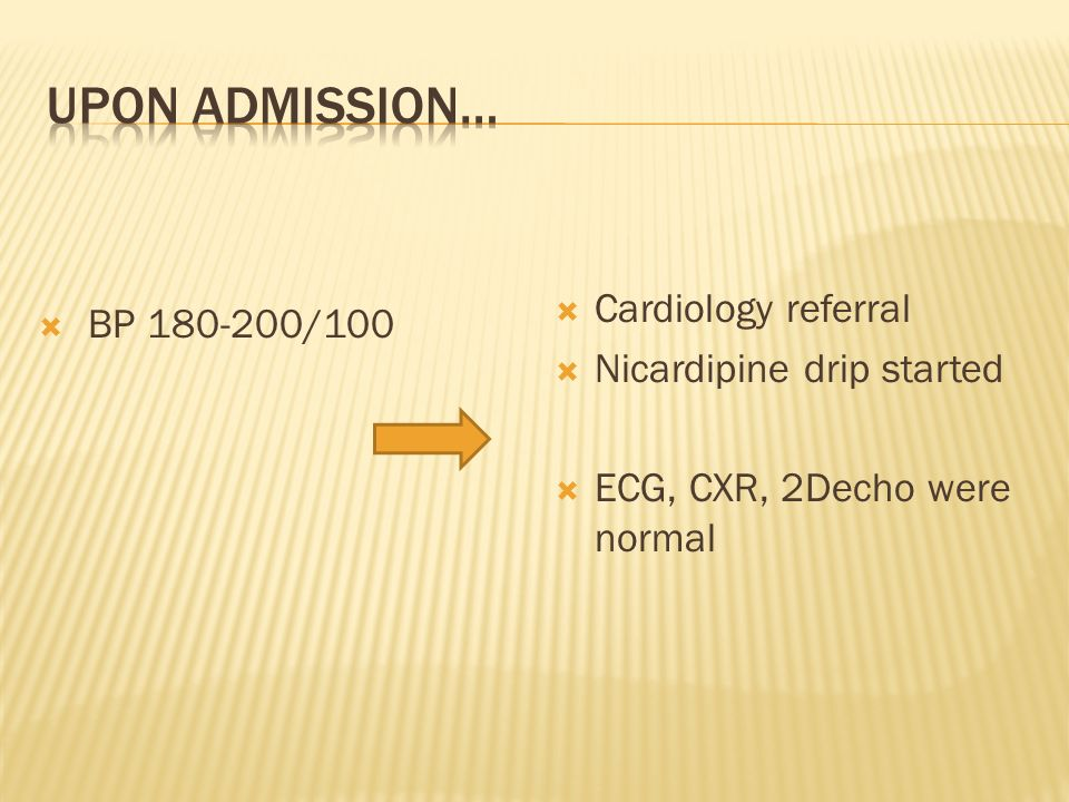 Upon admission… BP 180-200/100 Cardiology referral
