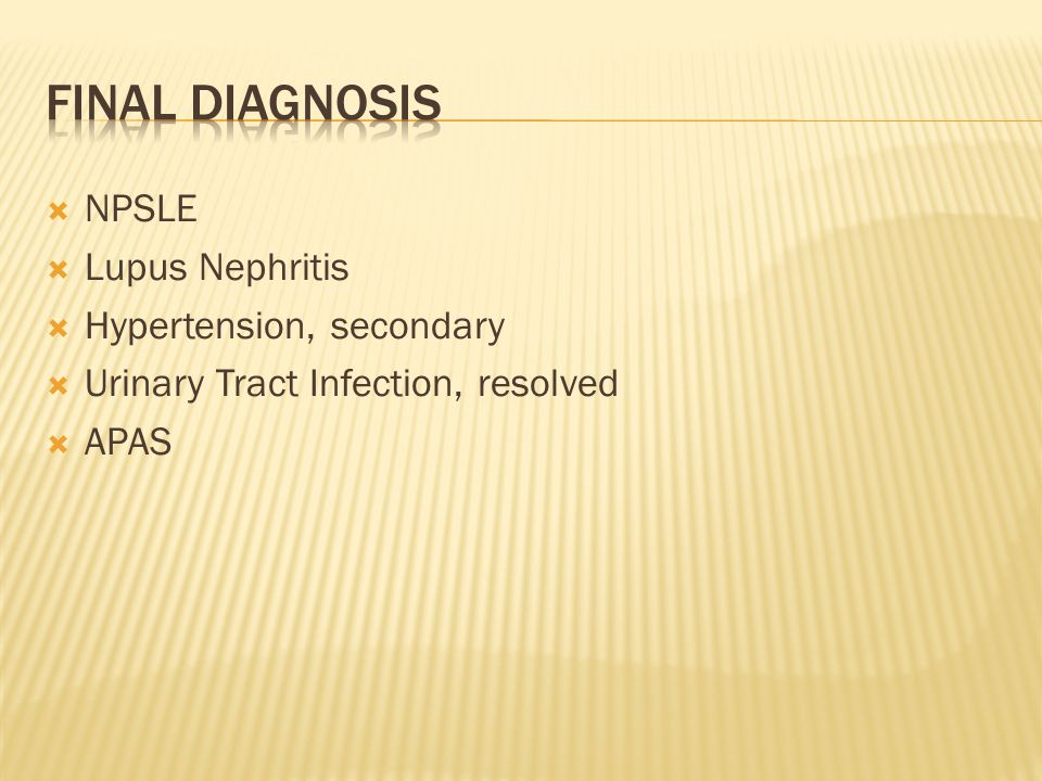 Final Diagnosis NPSLE Lupus Nephritis Hypertension, secondary