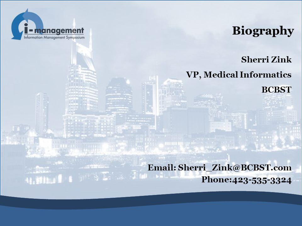 Sherri Zink VP, Medical Informatics BCBST Email: Sherri_Zink@BCBST.com Phone:423-535-3324