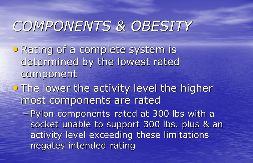 COMPONENTS & OBESITY Rating of a complete system is determined by the lowest rated component.