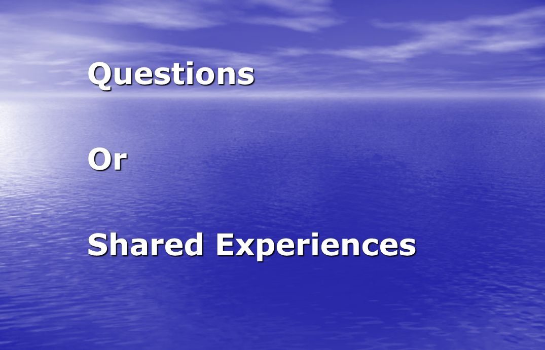 Questions Or Shared Experiences