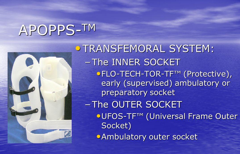 APOPPS-TM TRANSFEMORAL SYSTEM: The INNER SOCKET The OUTER SOCKET