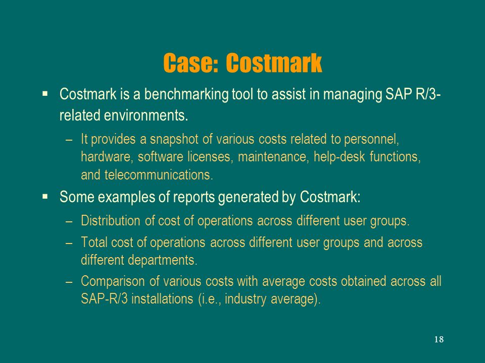Case: Costmark Costmark is a benchmarking tool to assist in managing SAP R/3-related environments.