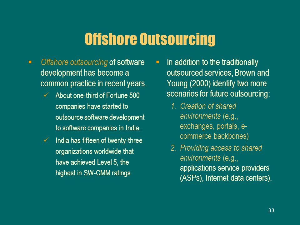 Offshore Outsourcing Offshore outsourcing of software development has become a common practice in recent years.