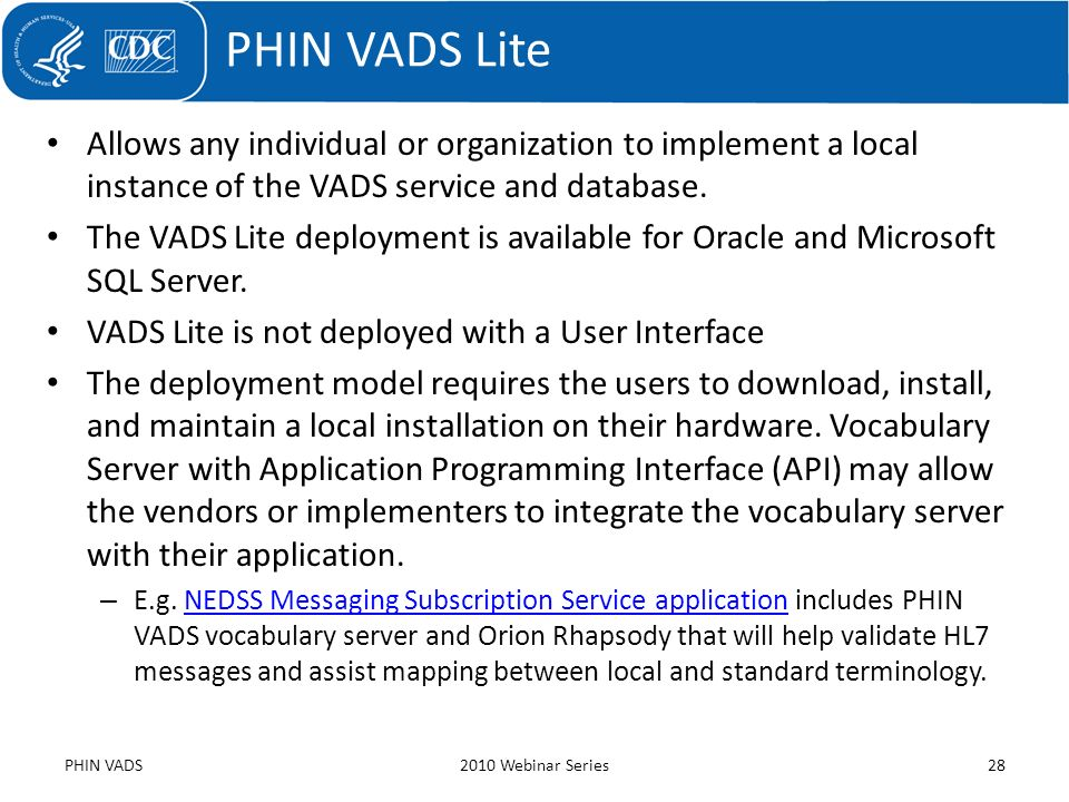 PHIN VADS Lite Allows any individual or organization to implement a local instance of the VADS service and database.