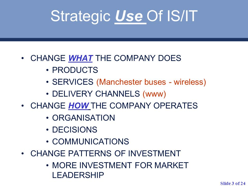 Strategic Use Of IS/IT CHANGE WHAT THE COMPANY DOES PRODUCTS